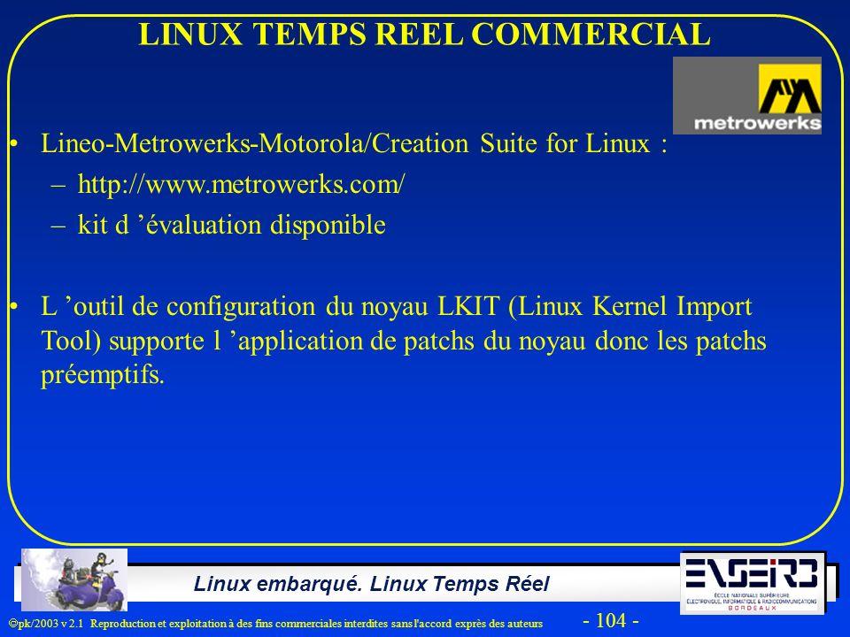 Linux embarqué. Linux Temps Réel pk/2003 v 2.1 Reproduction et exploitation à des fins commerciales interdites sans l'accord exprès des auteurs - 104
