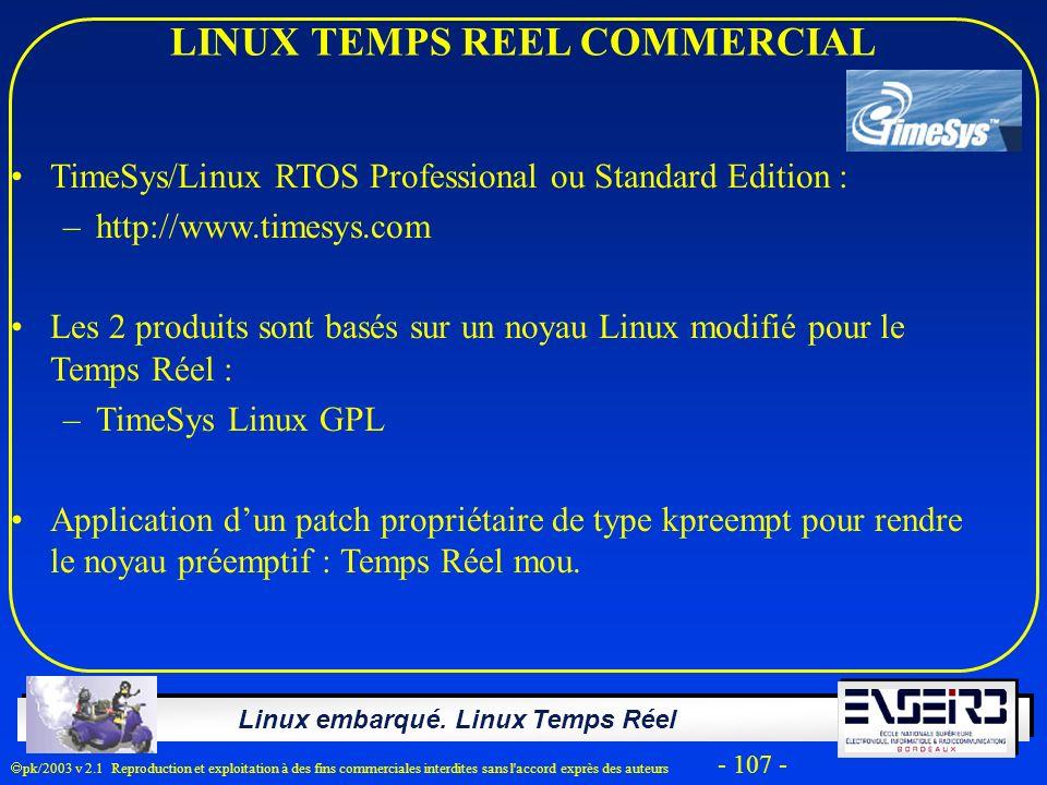 Linux embarqué. Linux Temps Réel pk/2003 v 2.1 Reproduction et exploitation à des fins commerciales interdites sans l'accord exprès des auteurs - 107