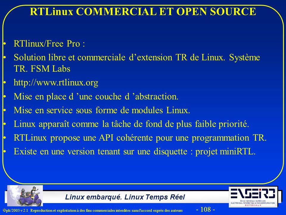 Linux embarqué. Linux Temps Réel pk/2003 v 2.1 Reproduction et exploitation à des fins commerciales interdites sans l'accord exprès des auteurs - 108