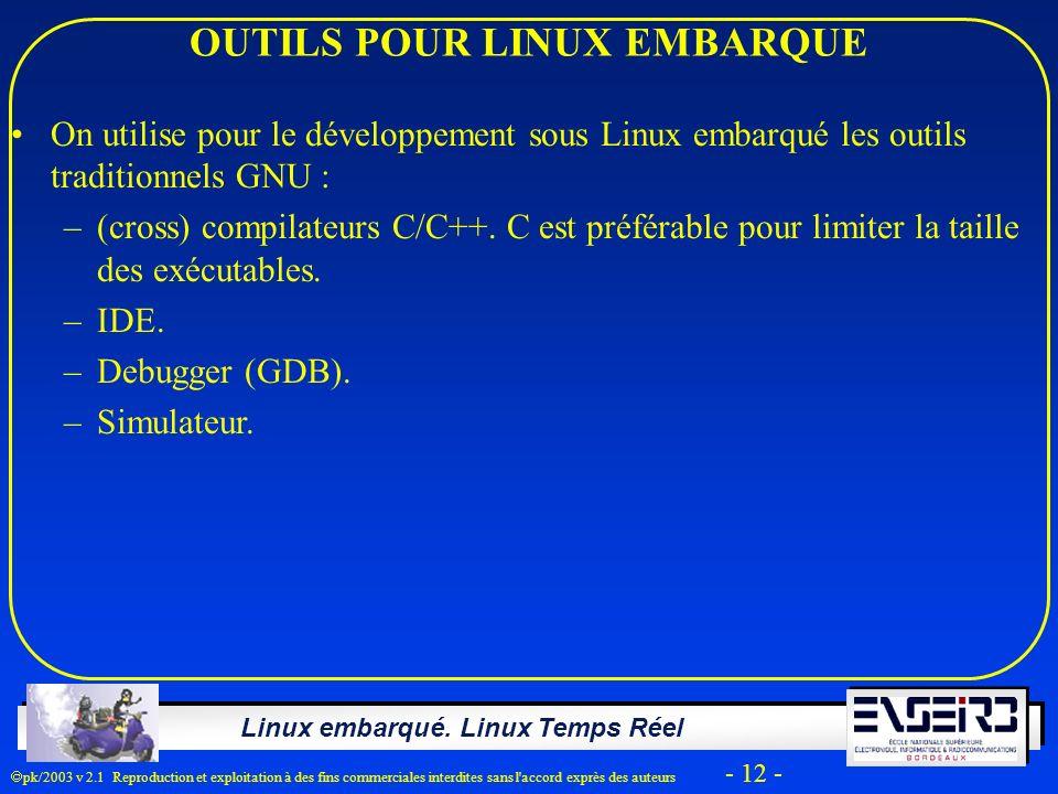 Linux embarqué. Linux Temps Réel pk/2003 v 2.1 Reproduction et exploitation à des fins commerciales interdites sans l'accord exprès des auteurs - 12 -