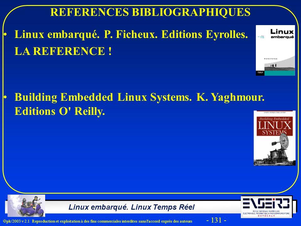 Linux embarqué. Linux Temps Réel pk/2003 v 2.1 Reproduction et exploitation à des fins commerciales interdites sans l'accord exprès des auteurs - 131