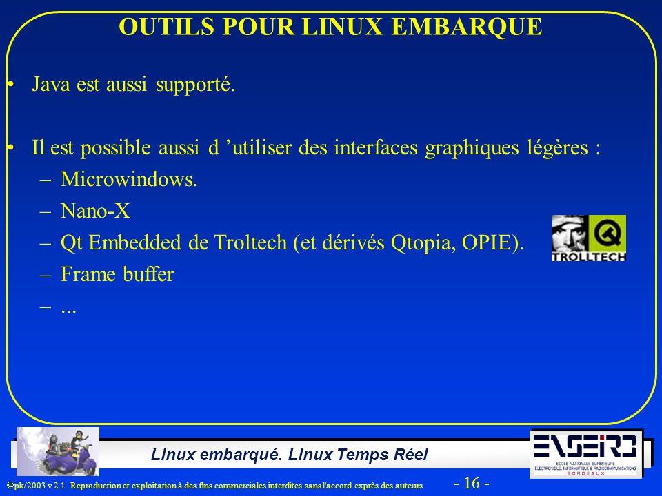 Linux embarqué. Linux Temps Réel pk/2003 v 2.1 Reproduction et exploitation à des fins commerciales interdites sans l'accord exprès des auteurs - 16 -