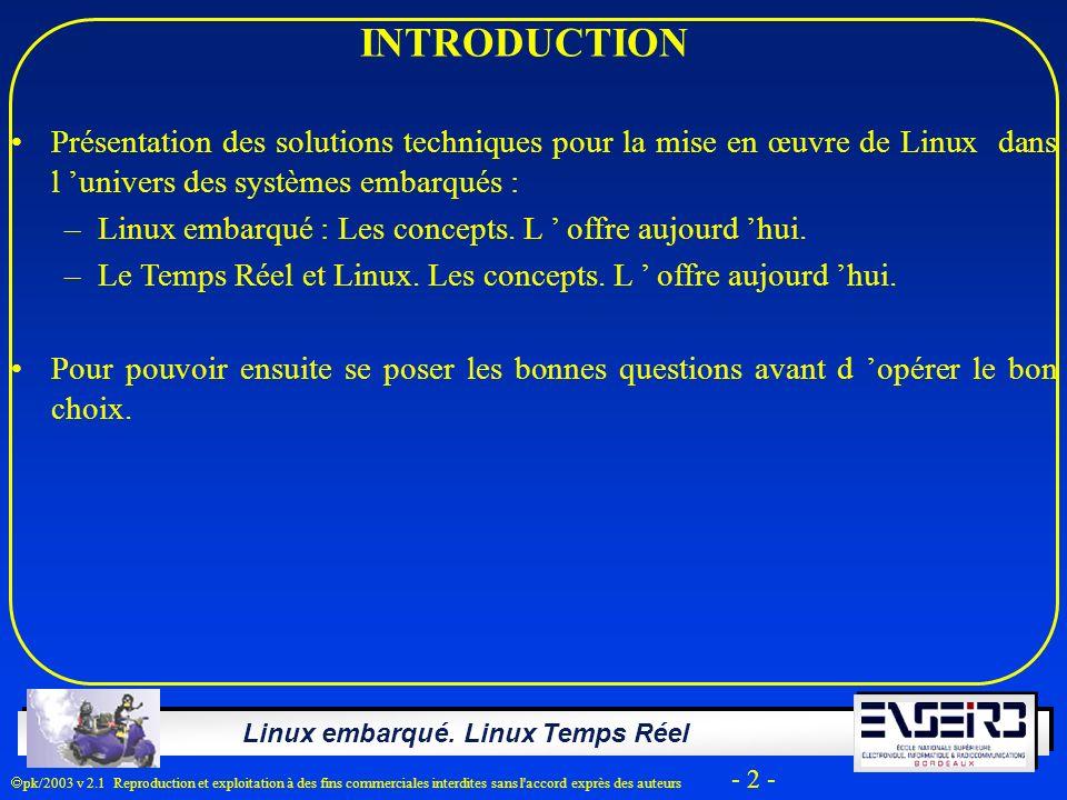 Linux embarqué. Linux Temps Réel pk/2003 v 2.1 Reproduction et exploitation à des fins commerciales interdites sans l'accord exprès des auteurs - 2 -