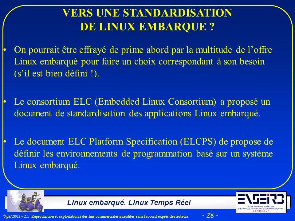 Linux embarqué. Linux Temps Réel pk/2003 v 2.1 Reproduction et exploitation à des fins commerciales interdites sans l'accord exprès des auteurs - 28 -