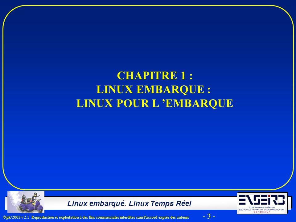 Linux embarqué. Linux Temps Réel pk/2003 v 2.1 Reproduction et exploitation à des fins commerciales interdites sans l'accord exprès des auteurs - 3 -