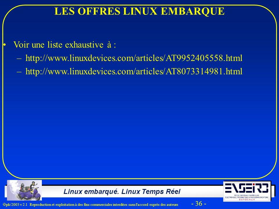Linux embarqué. Linux Temps Réel pk/2003 v 2.1 Reproduction et exploitation à des fins commerciales interdites sans l'accord exprès des auteurs - 36 -