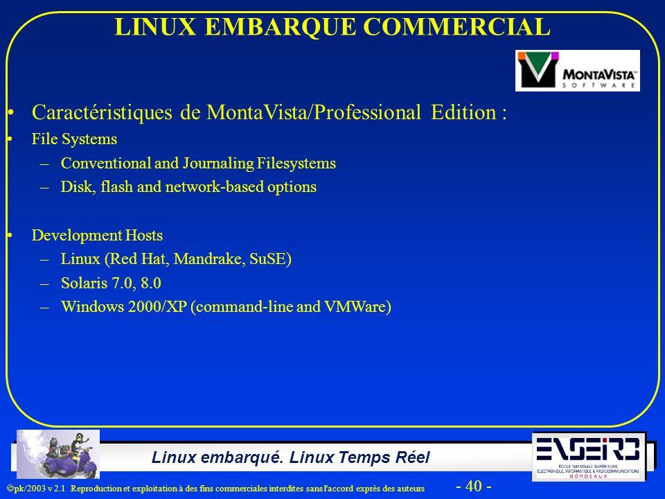 Linux embarqué. Linux Temps Réel pk/2003 v 2.1 Reproduction et exploitation à des fins commerciales interdites sans l'accord exprès des auteurs - 40 -