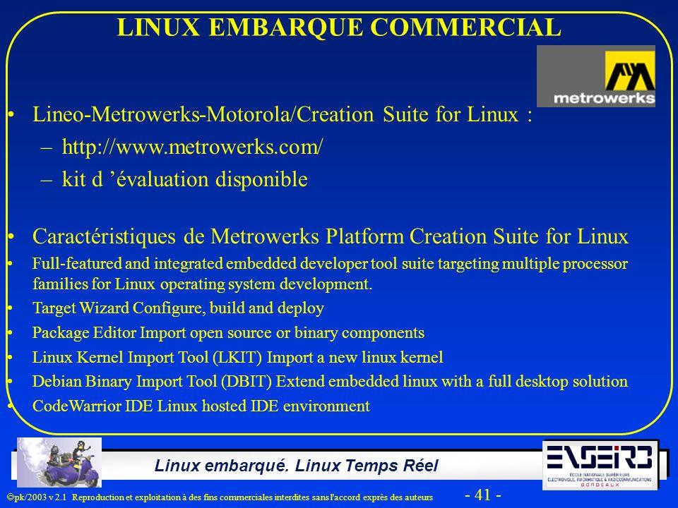 Linux embarqué. Linux Temps Réel pk/2003 v 2.1 Reproduction et exploitation à des fins commerciales interdites sans l'accord exprès des auteurs - 41 -