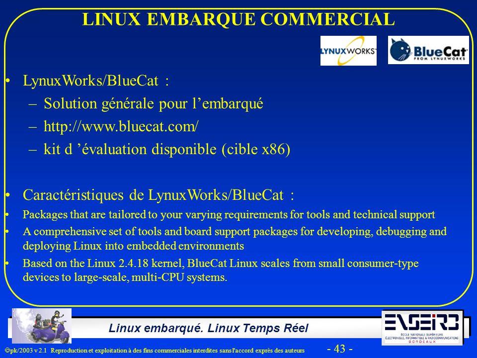 Linux embarqué. Linux Temps Réel pk/2003 v 2.1 Reproduction et exploitation à des fins commerciales interdites sans l'accord exprès des auteurs - 43 -