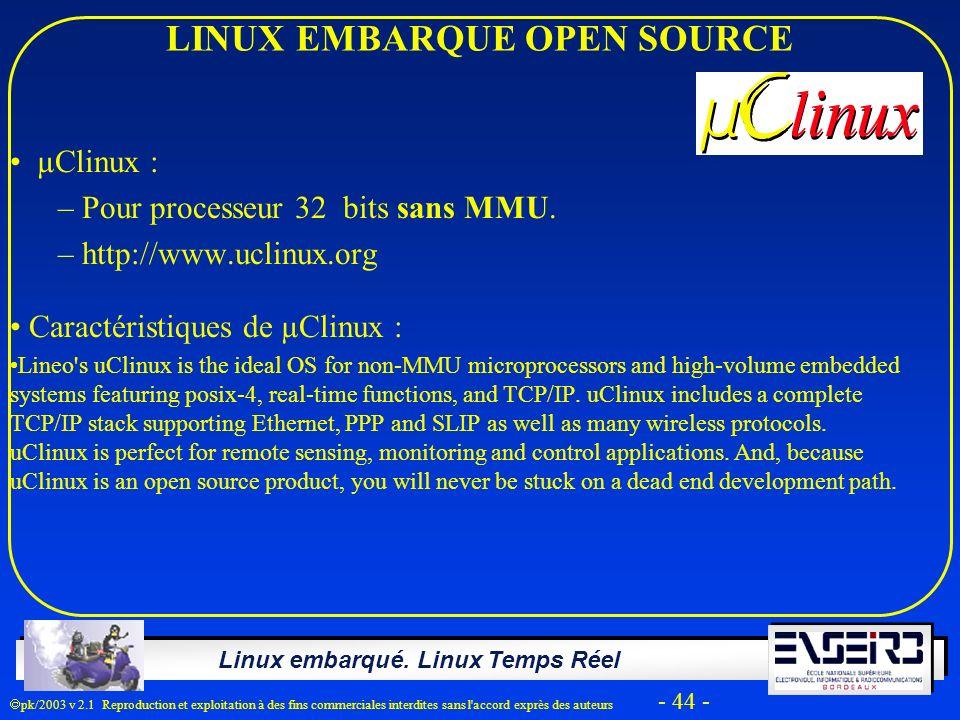 Linux embarqué. Linux Temps Réel pk/2003 v 2.1 Reproduction et exploitation à des fins commerciales interdites sans l'accord exprès des auteurs - 44 -