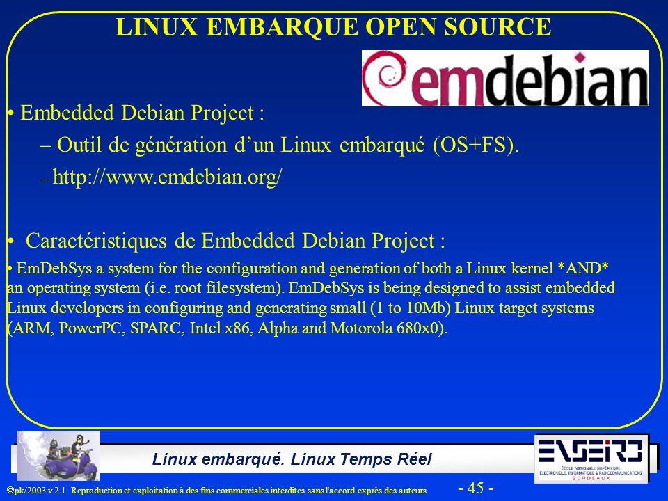 Linux embarqué. Linux Temps Réel pk/2003 v 2.1 Reproduction et exploitation à des fins commerciales interdites sans l'accord exprès des auteurs - 45 -