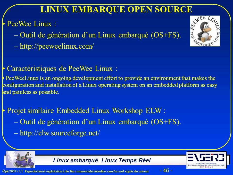 Linux embarqué. Linux Temps Réel pk/2003 v 2.1 Reproduction et exploitation à des fins commerciales interdites sans l'accord exprès des auteurs - 46 -