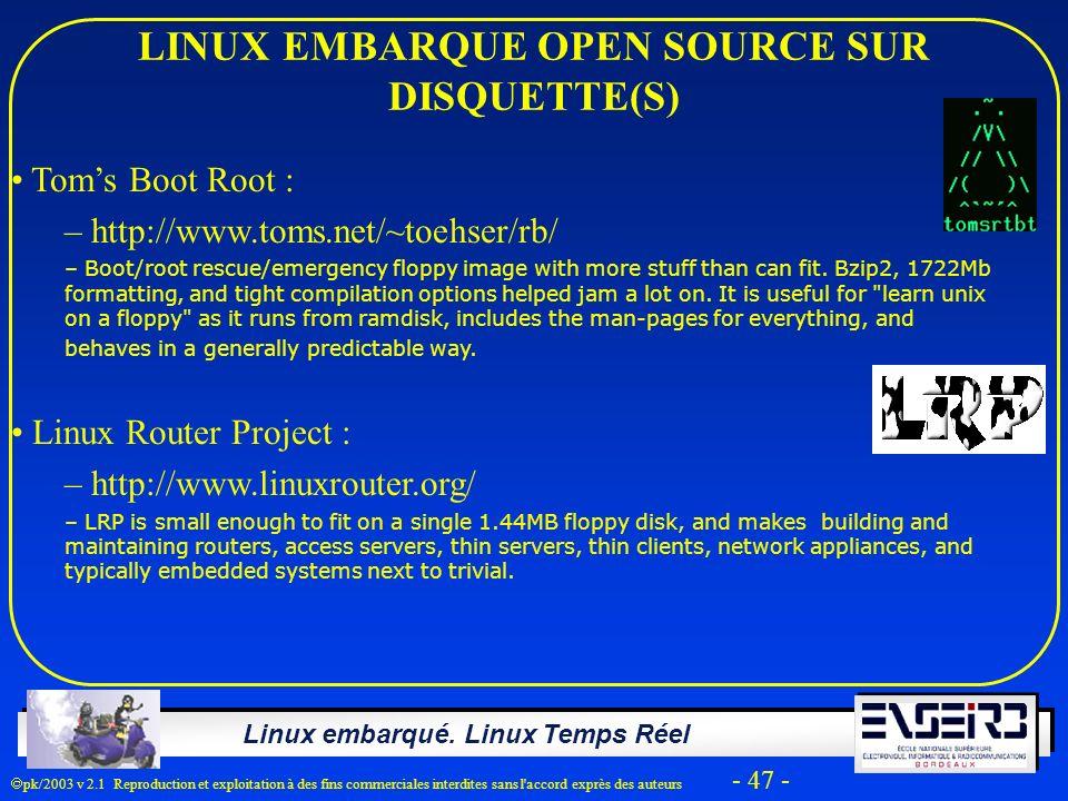 Linux embarqué. Linux Temps Réel pk/2003 v 2.1 Reproduction et exploitation à des fins commerciales interdites sans l'accord exprès des auteurs - 47 -
