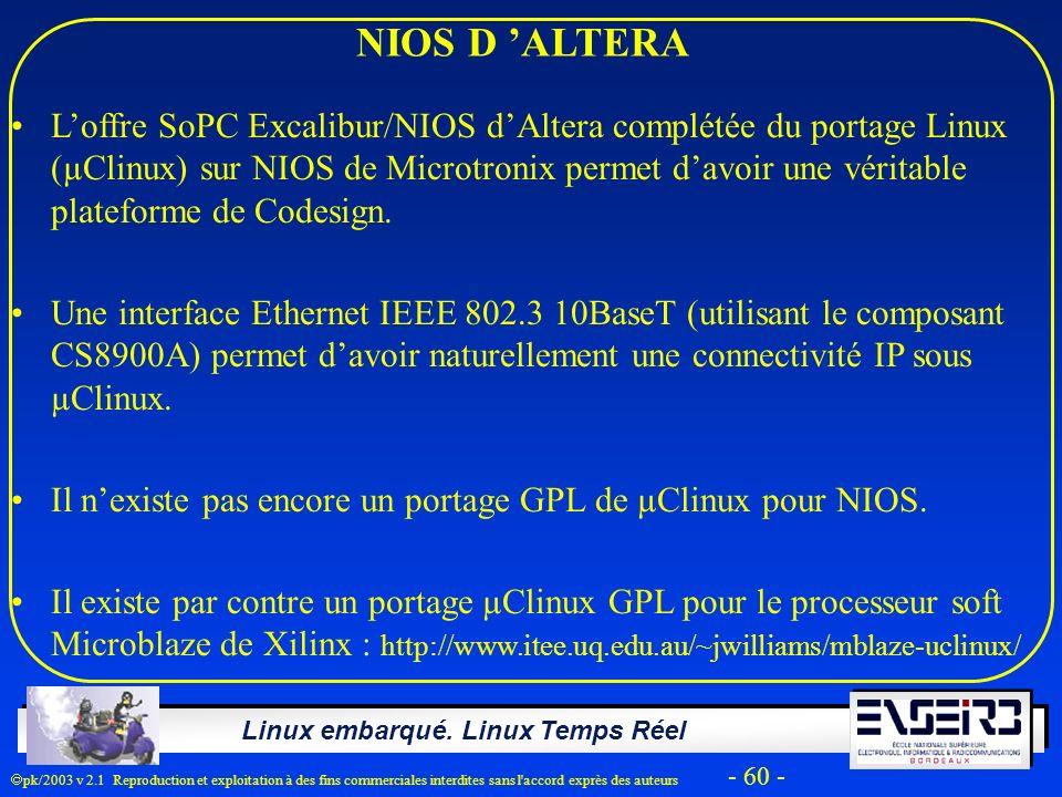 Linux embarqué. Linux Temps Réel pk/2003 v 2.1 Reproduction et exploitation à des fins commerciales interdites sans l'accord exprès des auteurs - 60 -