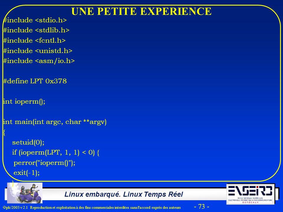 Linux embarqué. Linux Temps Réel pk/2003 v 2.1 Reproduction et exploitation à des fins commerciales interdites sans l'accord exprès des auteurs - 73 -