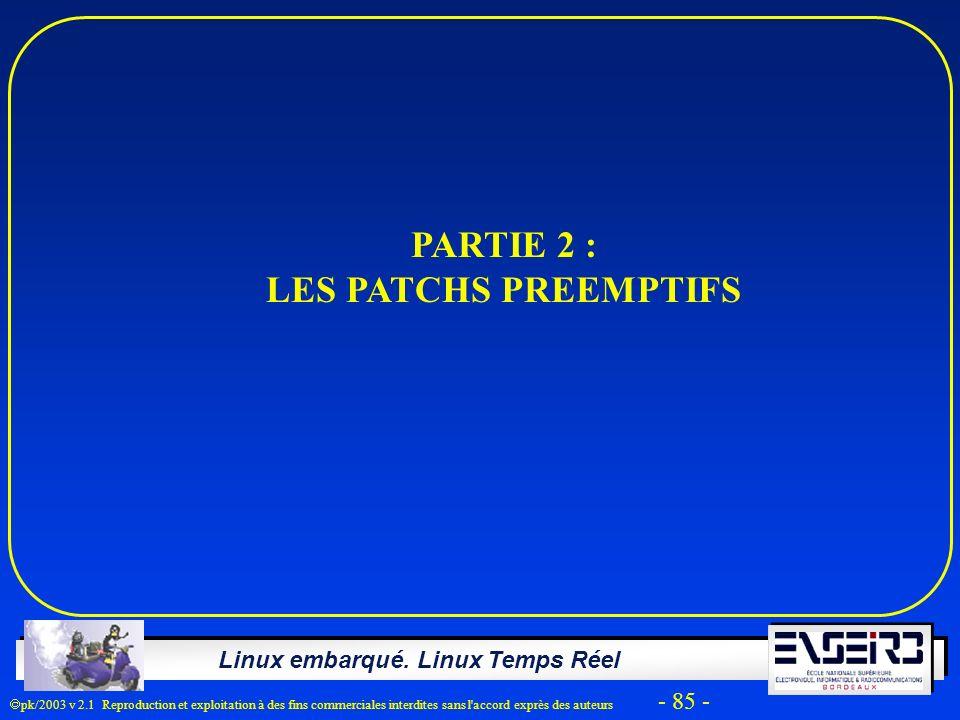 Linux embarqué. Linux Temps Réel pk/2003 v 2.1 Reproduction et exploitation à des fins commerciales interdites sans l'accord exprès des auteurs - 85 -