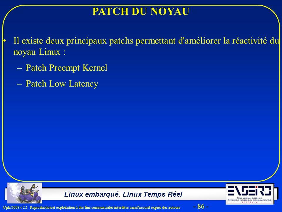 Linux embarqué. Linux Temps Réel pk/2003 v 2.1 Reproduction et exploitation à des fins commerciales interdites sans l'accord exprès des auteurs - 86 -