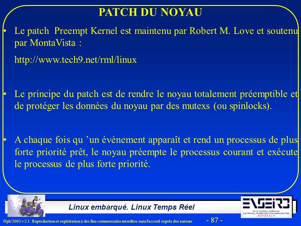 Linux embarqué. Linux Temps Réel pk/2003 v 2.1 Reproduction et exploitation à des fins commerciales interdites sans l'accord exprès des auteurs - 87 -