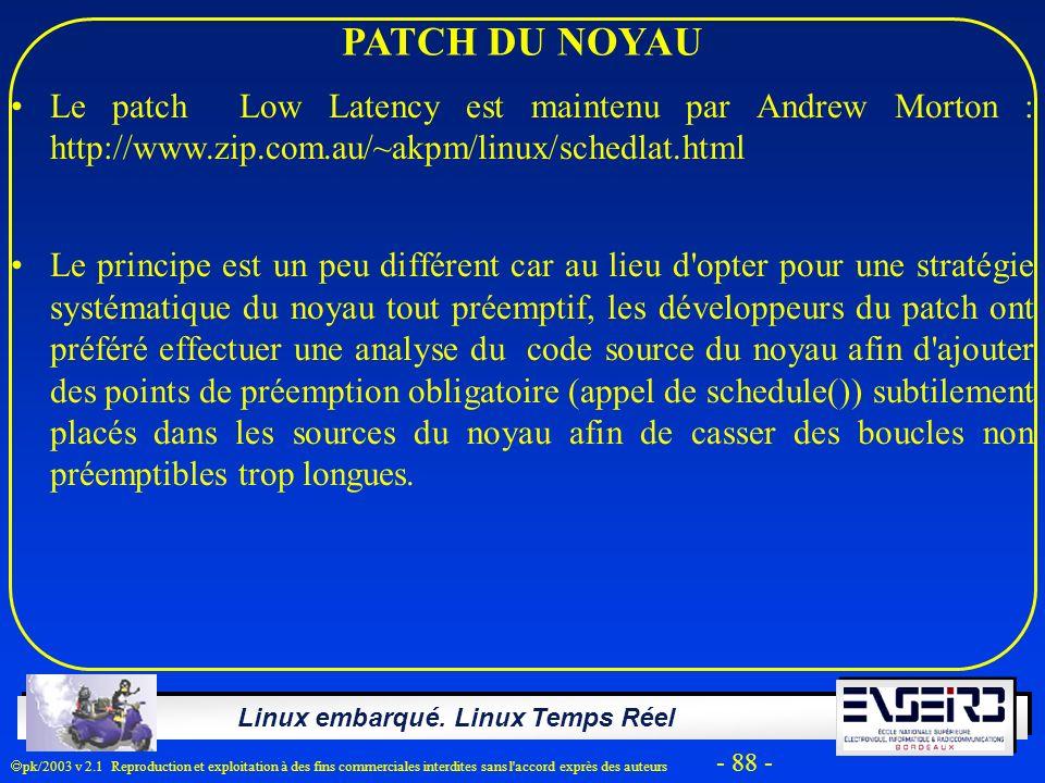 Linux embarqué. Linux Temps Réel pk/2003 v 2.1 Reproduction et exploitation à des fins commerciales interdites sans l'accord exprès des auteurs - 88 -