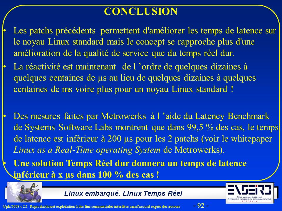 Linux embarqué. Linux Temps Réel pk/2003 v 2.1 Reproduction et exploitation à des fins commerciales interdites sans l'accord exprès des auteurs - 92 -