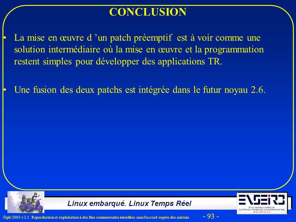 Linux embarqué. Linux Temps Réel pk/2003 v 2.1 Reproduction et exploitation à des fins commerciales interdites sans l'accord exprès des auteurs - 93 -