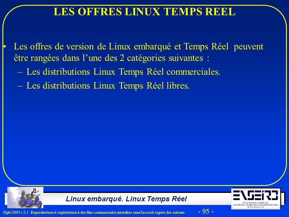 Linux embarqué. Linux Temps Réel pk/2003 v 2.1 Reproduction et exploitation à des fins commerciales interdites sans l'accord exprès des auteurs - 95 -