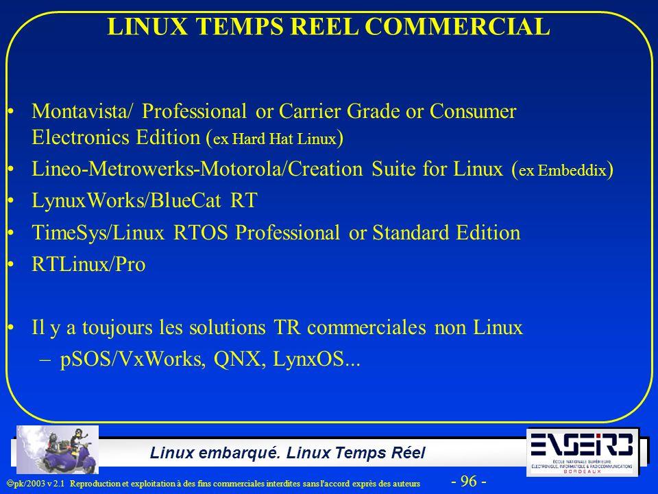 Linux embarqué. Linux Temps Réel pk/2003 v 2.1 Reproduction et exploitation à des fins commerciales interdites sans l'accord exprès des auteurs - 96 -