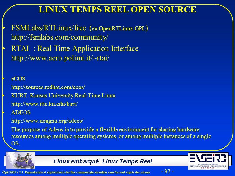 Linux embarqué. Linux Temps Réel pk/2003 v 2.1 Reproduction et exploitation à des fins commerciales interdites sans l'accord exprès des auteurs - 97 -