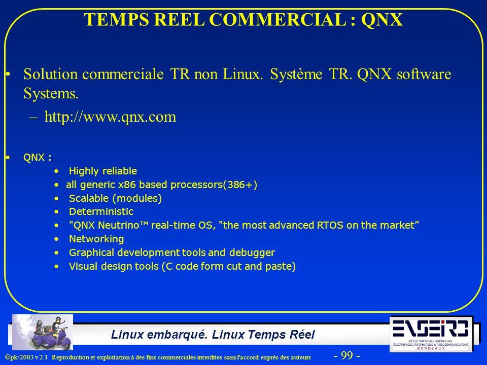 Linux embarqué. Linux Temps Réel pk/2003 v 2.1 Reproduction et exploitation à des fins commerciales interdites sans l'accord exprès des auteurs - 99 -