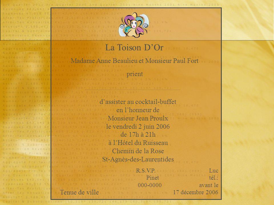 La Toison DOr Madame Anne Beaulieu et Monsieur Paul Fort prient dassister au cocktail-buffet en lhonneur de Monsieur Jean Proulx le vendredi 2 juin 20
