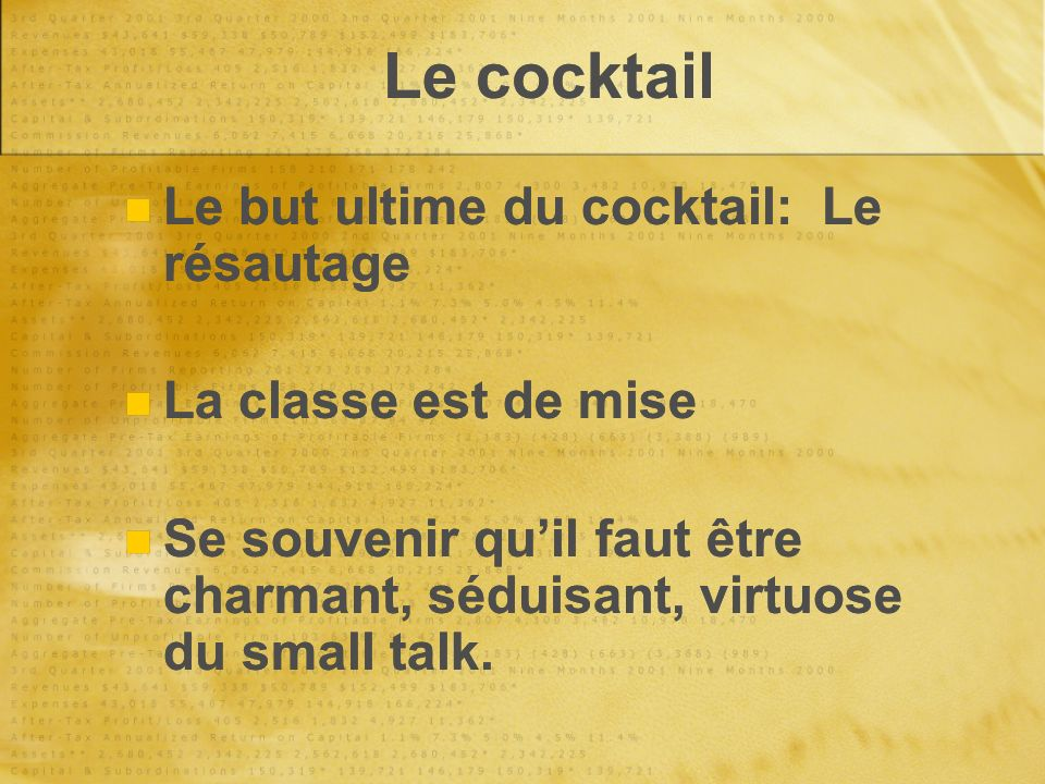 Le cocktail Le but ultime du cocktail: Le résautage La classe est de mise Se souvenir quil faut être charmant, séduisant, virtuose du small talk. Le b
