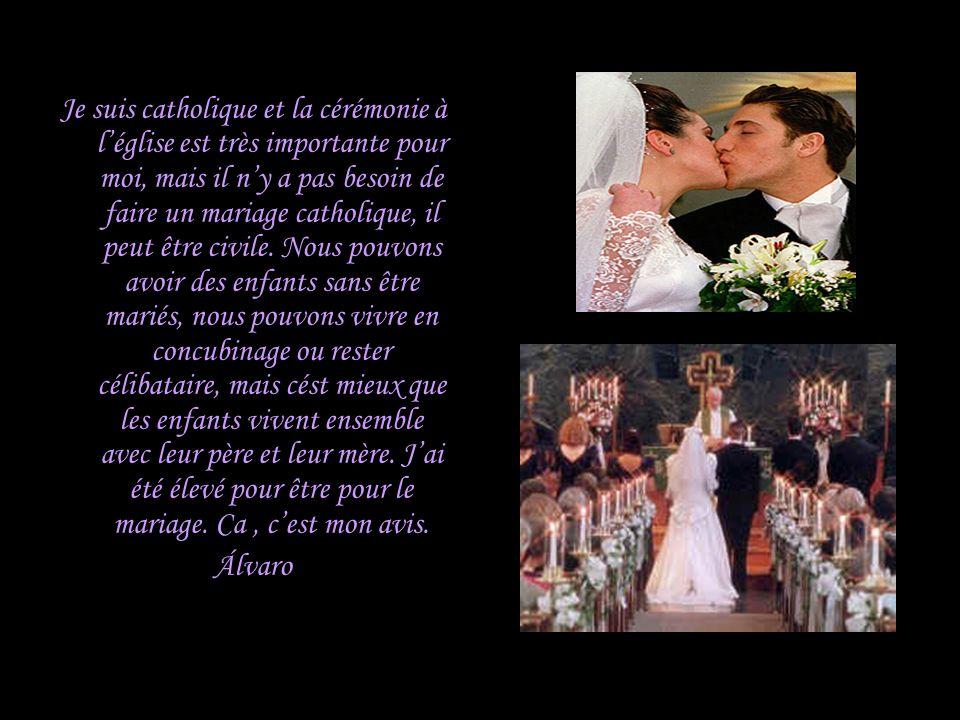 Lopinion dun homme Je suis catholique et la cérémonie à léglise est très importante pour moi, mais il ny a pas besoin de faire un mariage catholique,