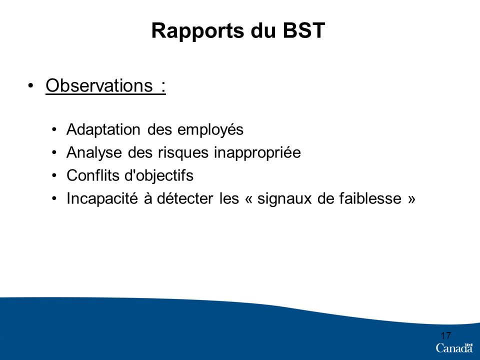 Rapports du BST Observations : Adaptation des employés Analyse des risques inappropriée Conflits d'objectifs Incapacité à détecter les « signaux de fa