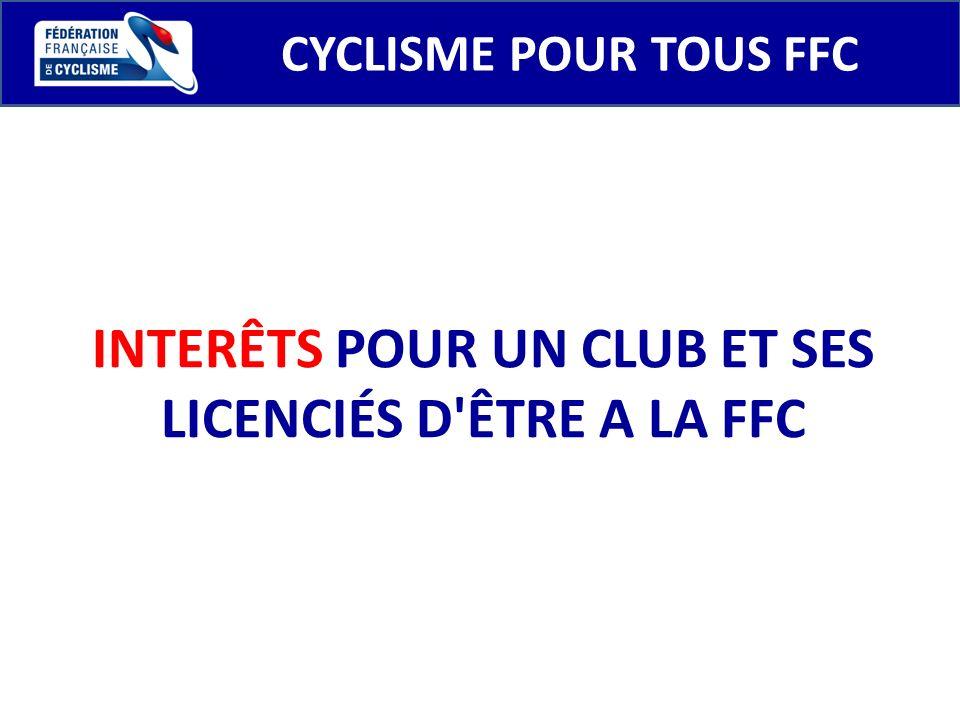 CYCLISME POUR TOUS FFC INTERÊTS POUR UN CLUB ET SES LICENCIÉS D'ÊTRE A LA FFC