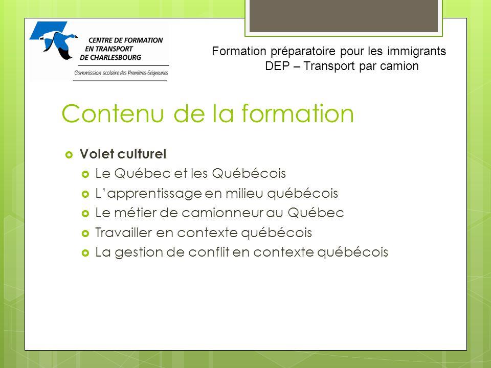 Contenu de la formation Volet culturel Le Québec et les Québécois Lapprentissage en milieu québécois Le métier de camionneur au Québec Travailler en c