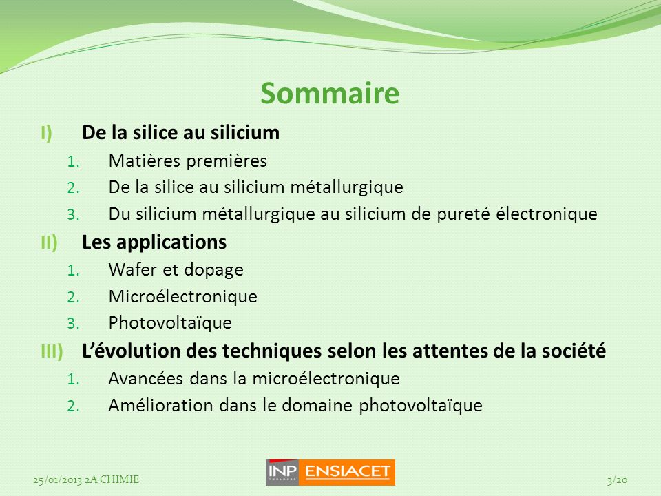 Sommaire I) De la silice au silicium 1. Matières premières 2. De la silice au silicium métallurgique 3. Du silicium métallurgique au silicium de puret