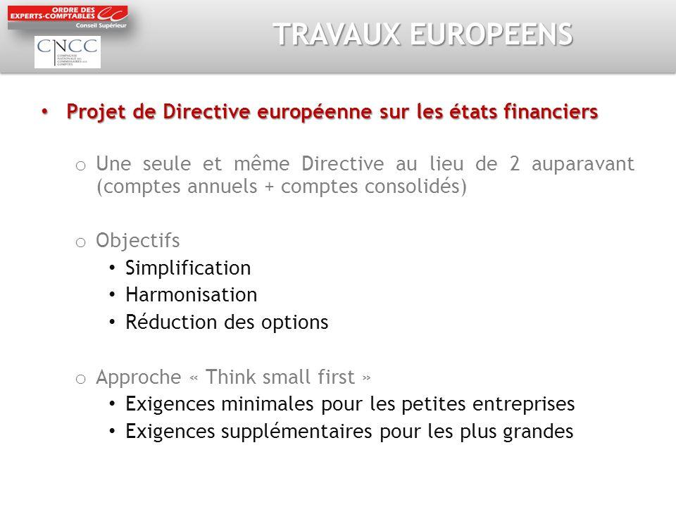 TRAVAUX EUROPEENS Projet de Directive européenne sur les états financiers Projet de Directive européenne sur les états financiers o Une seule et même