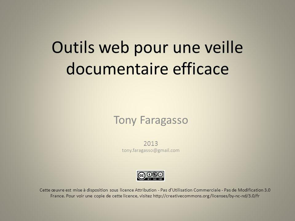 Outils web pour une veille documentaire efficace Tony Faragasso 2013 tony.faragasso@gmail.com Cette œuvre est mise à disposition sous licence Attribut