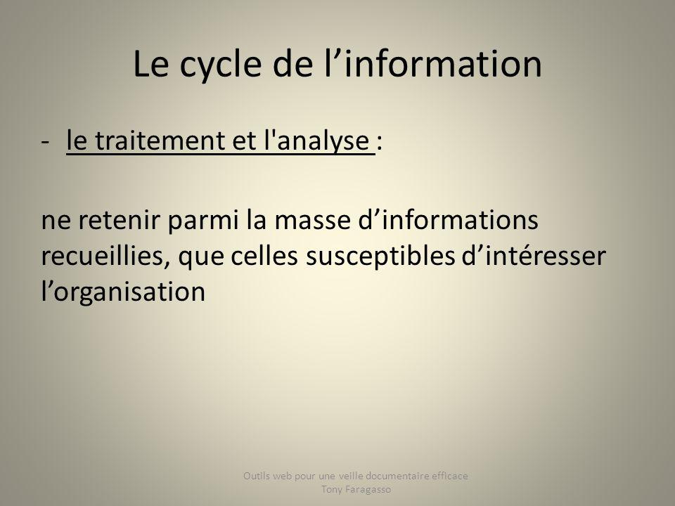 Le cycle de linformation -le traitement et l'analyse : ne retenir parmi la masse dinformations recueillies, que celles susceptibles dintéresser lorgan