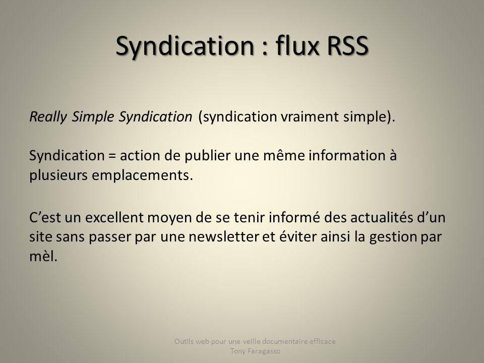 Syndication : flux RSS Really Simple Syndication (syndication vraiment simple). Syndication = action de publier une même information à plusieurs empla