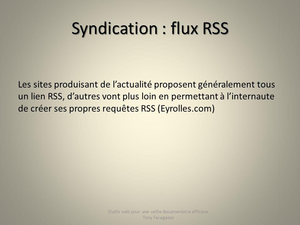 Syndication : flux RSS Les sites produisant de lactualité proposent généralement tous un lien RSS, dautres vont plus loin en permettant à linternaute