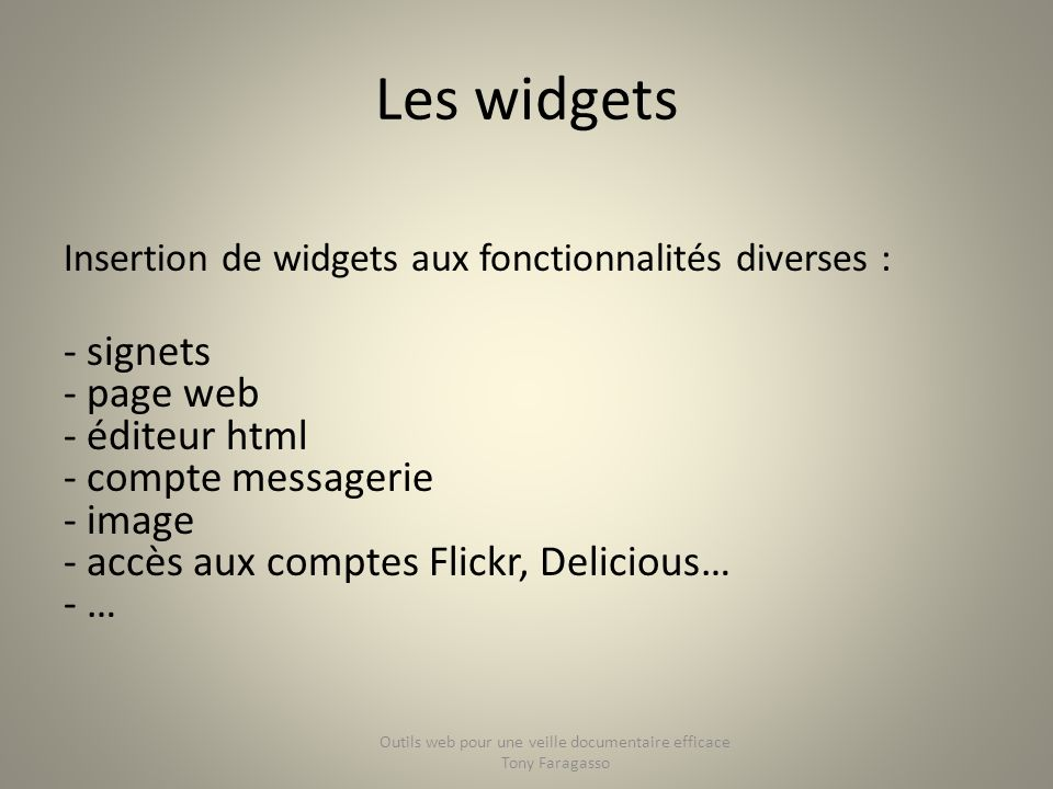 Les widgets Insertion de widgets aux fonctionnalités diverses : - signets - page web - éditeur html - compte messagerie - image - accès aux comptes Fl