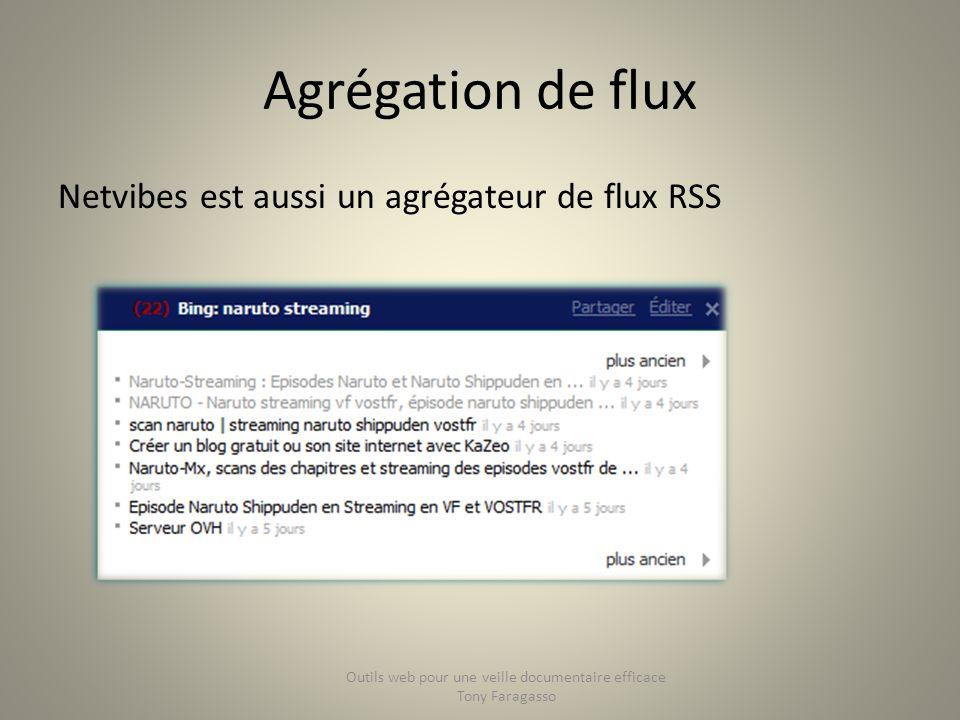 Agrégation de flux Netvibes est aussi un agrégateur de flux RSS Outils web pour une veille documentaire efficace Tony Faragasso