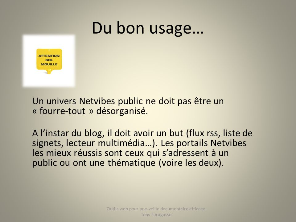 Du bon usage… Un univers Netvibes public ne doit pas être un « fourre-tout » désorganisé. A linstar du blog, il doit avoir un but (flux rss, liste de