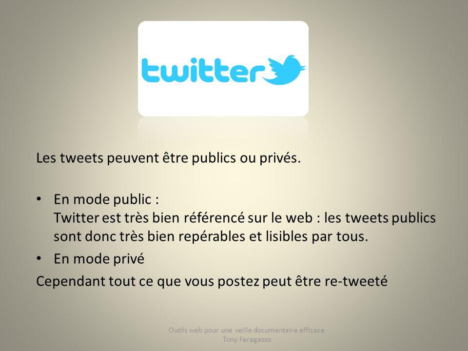 Les tweets peuvent être publics ou privés. En mode public : Twitter est très bien référencé sur le web : les tweets publics sont donc très bien repéra