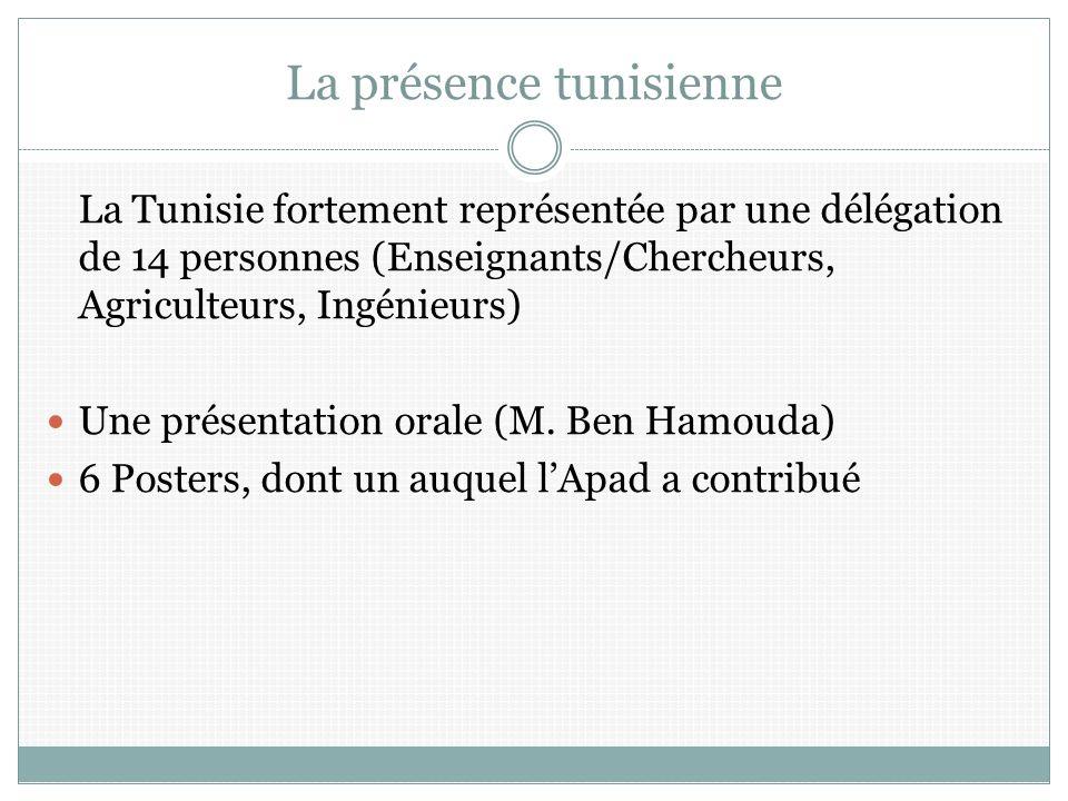 La présence tunisienne La Tunisie fortement représentée par une délégation de 14 personnes (Enseignants/Chercheurs, Agriculteurs, Ingénieurs) Une présentation orale (M.