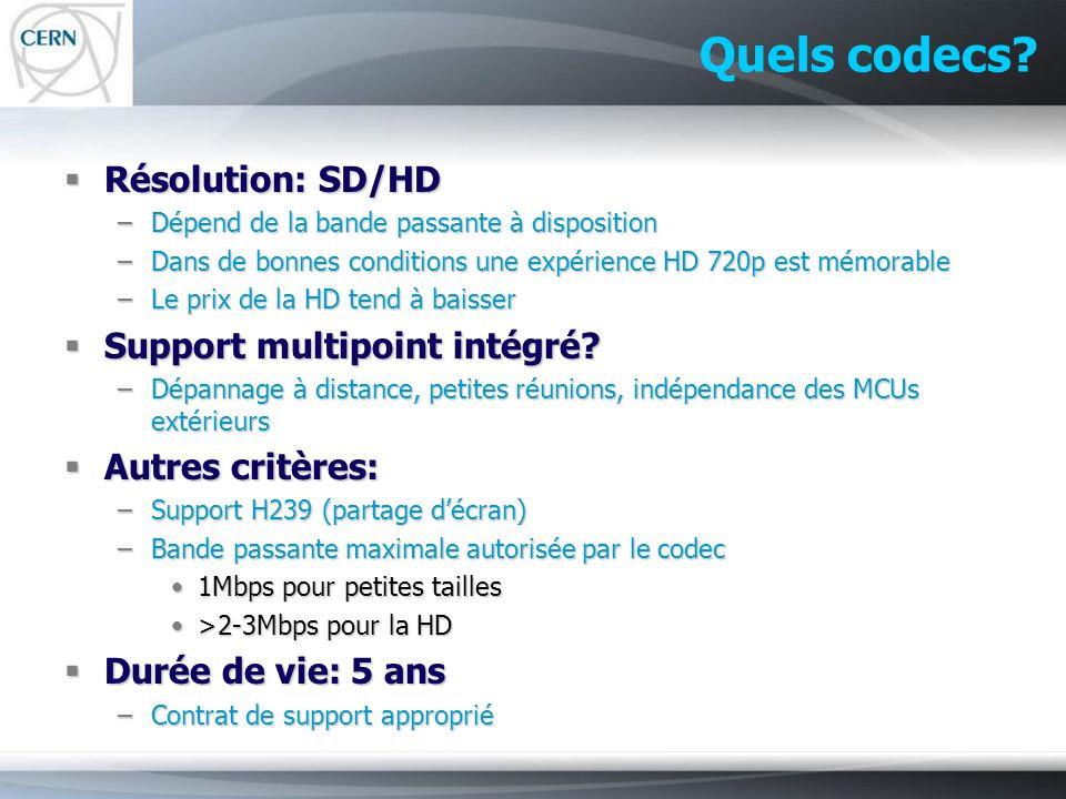 Quels codecs? Résolution: SD/HD Résolution: SD/HD –Dépend de la bande passante à disposition –Dans de bonnes conditions une expérience HD 720p est mém