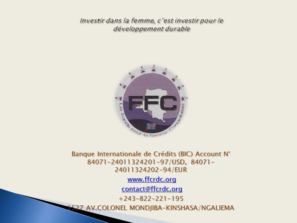 Banque Internationale de Crédits (BIC) Account N° /USD, /EUR AV.COLONEL MONDJIBA-KINSHASA/NGALIEMA