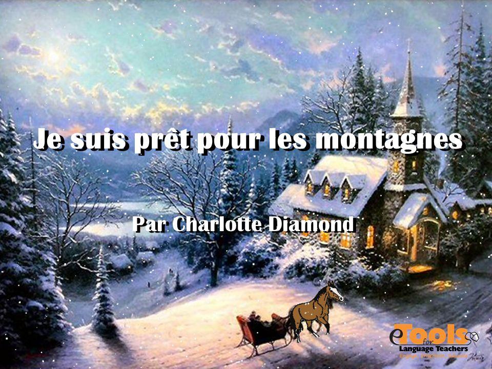 Je suis prêt pour les montagnes Par Charlotte Diamond Je suis prêt pour les montagnes Par Charlotte Diamond