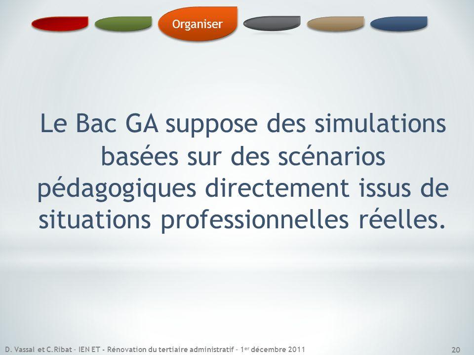 Le Bac GA suppose des simulations basées sur des scénarios pédagogiques directement issus de situations professionnelles réelles. Organiser 20 D. Vass